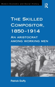 The Skilled Compositor, 1850-1914 : An Aristocrat Among Working Men, Hardback Book