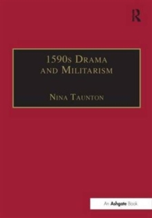 1590s Drama and Militarism : Portrayals of War in Marlowe, Chapman and Shakespeare's Henry V, Hardback Book