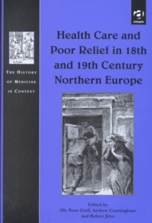 Health Care and Poor Relief in 18th and 19th Century Northern Europe, Hardback Book