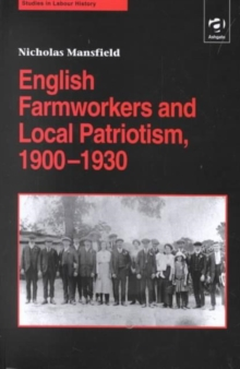 English Farmworkers and Local Patriotism, 1900-1930, Hardback Book
