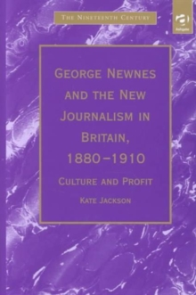George Newnes and the New Journalism in Britain, 1880-1910 : Culture and Profit, Hardback Book