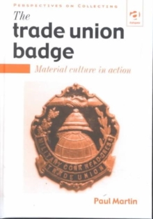 The Trade Union Badge : Material Culture in Action, Hardback Book