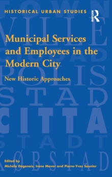 Municipal Services and Employees in the Modern City : New Historic Approaches, Hardback Book
