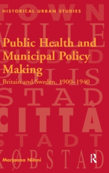 Public Health and Municipal Policy Making : Britain and Sweden, 1900-1940, Hardback Book