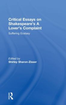 Critical Essays on Shakespeare's a Lover's Complaint : Suffering Ecstasy, Hardback Book