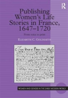 Publishing Women's Life Stories in France, 1647-1720 : From Voice to Print, Hardback Book