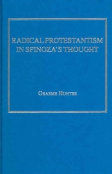 Radical Protestantism in Spinoza's Thought, Hardback Book
