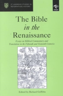 The Bible in the Renaissance : Essays on Biblical Commentary and Translation in the Fifteenth and Sixteenth Centuries, Hardback Book