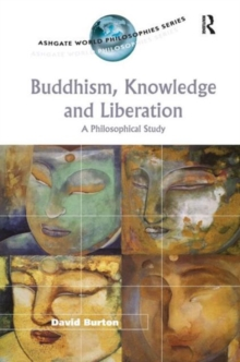 Buddhism, Knowledge and Liberation : A Philosophical Study, Hardback Book