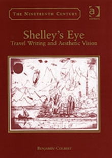 Shelley's Eye : Travel Writing and Aesthetic Vision, Hardback Book