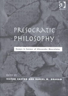 Presocratic Philosophy : Essays in Honour of Alexander Mourelatos, Hardback Book