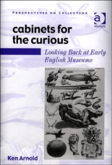 Cabinets for the Curious : Looking Back at Early English Museums, Hardback Book