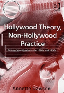 Hollywood Theory, Non-Hollywood Practice : Cinema Soundtracks in the 1980s and 1990s, Hardback Book