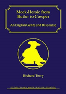 Mock-Heroic from Butler to Cowper : An English Genre and Discourse, Hardback Book
