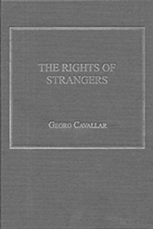 The Rights of Strangers : Theories of International Hospitality, the Global Community and Political Justice Since Vitoria, Hardback Book