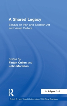 A Shared Legacy : Essays on Irish and Scottish Art and Visual Culture, Hardback Book