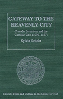 Gateway to the Heavenly City : Crusader Jerusalem and the Catholic West (1099-1187), Hardback Book