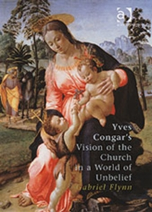 Yves Congar's Vision of the Church in a World of Unbelief, Hardback Book