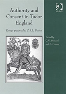 Authority and Consent in Tudor England : Essays Presented to C.S.L. Davies, Hardback Book