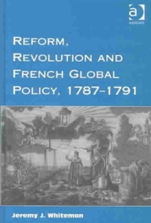 Reform, Revolution and French Global Policy, 1787-1791, Hardback Book