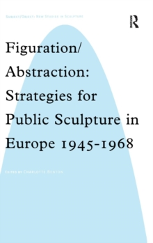 Figuration/Abstraction : Strategies for Public Sculpture in Europe 1945-1968, Hardback Book