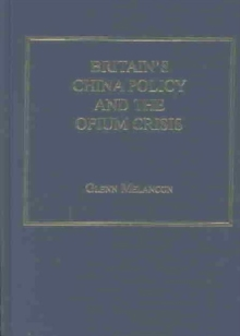 Britain's China Policy and the Opium Crisis : Balancing Drugs, Violence and National Honour, 1833-1840, Hardback Book
