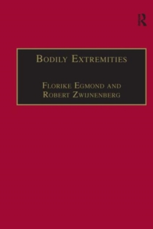Bodily Extremities : Preoccupations with the Human Body in Early Modern European Culture, Hardback Book
