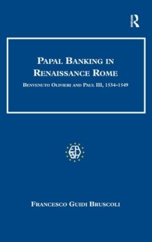Papal Banking in Renaissance Rome : Benvenuto Olivieri and Paul III, 1534-1549, Hardback Book