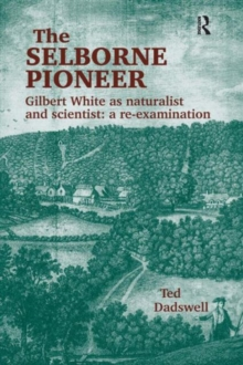 The Selborne Pioneer : Gilbert White as Naturalist and Scientist: A Re-Examination, Hardback Book