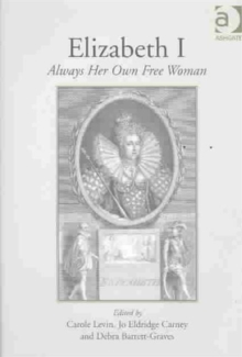 Elizabeth I : Always Her Own Free Woman, Hardback Book
