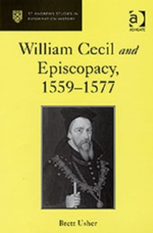 William Cecil and Episcopacy, 1559-1577, Hardback Book