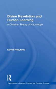 Divine Revelation and Human Learning : A Christian Theory of Knowledge, Hardback Book