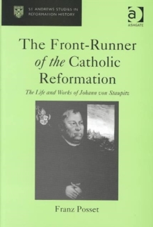 The Front-runner of the Catholic Reformation : The Life and Works of Johann Von Staupitz, Hardback Book