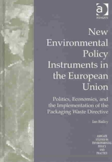 New Environmental Policy Instruments in the European Union : Politics, Economics, and the Implementation of the Packaging Waste Directive, Hardback Book