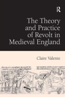 The Theory and Practice of Revolt in Medieval England, Hardback Book