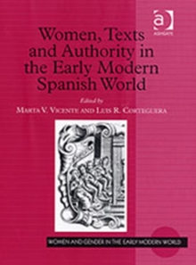 Women, Texts and Authority in the Early Modern Spanish World, Hardback Book