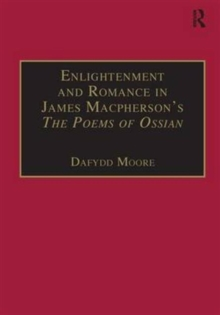 Enlightenment and Romance in James Macpherson's The Poems of Ossian : Myth, Genre and Cultural Change, Hardback Book