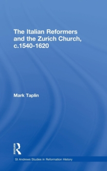 The Italian Reformers and the Zurich Church, c.1540-1620, Hardback Book