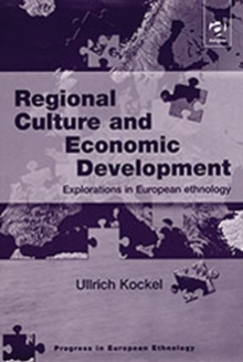 Regional Culture and Economic Development : Explorations in European Ethnology, Hardback Book