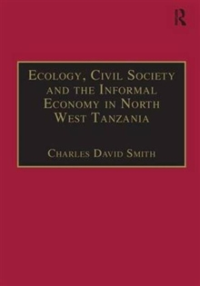 Ecology, Civil Society and the Informal Economy in North West Tanzania, Hardback Book