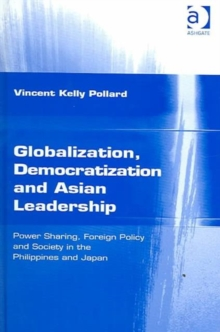 Globalization, Democratization and Asian Leadership : Power Sharing, Foreign Policy and Society in the Philippines and Japan, Hardback Book
