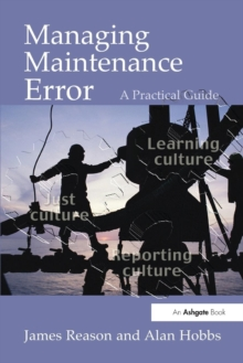 Managing Maintenance Error : A Practical Guide, Paperback Book