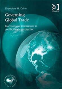 Governing Global Trade : International Institutions in Conflict and Convergence, Hardback Book