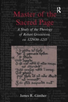 Master of the Sacred Page : A Study of the Theology of Robert Grosseteste, ca. 1229/30 - 1235, Hardback Book
