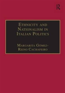 Ethnicity and Nationalism in Italian Politics : Inventing the Padania: Lega Nord and the Northern Question, Hardback Book