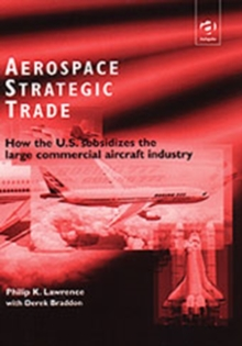 Aerospace Strategic Trade : How the US Subsidizes the Large Commercial Aircraft Industry, Hardback Book