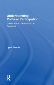 Understanding Political Participation : Green Party Membership in Scotland, Hardback Book