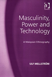 Masculinity, Power and Technology : A Malaysian Ethnography, Hardback Book