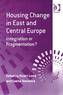 Housing Change in East and Central Europe : Integration or Fragmentation?, Hardback Book