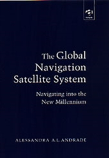 The Global Navigation Satellite System : Navigating into the New Millennium, Hardback Book